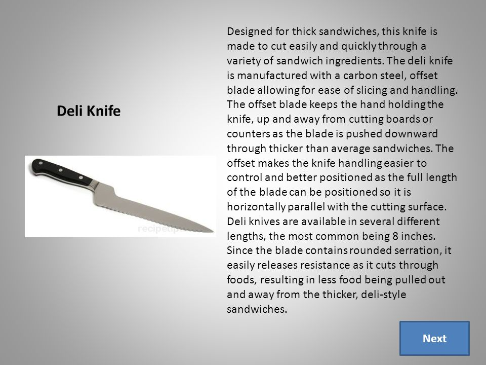 Deli Knife Designed for thick sandwiches, this knife is made to cut easily and quickly through a variety of sandwich ingredients.
