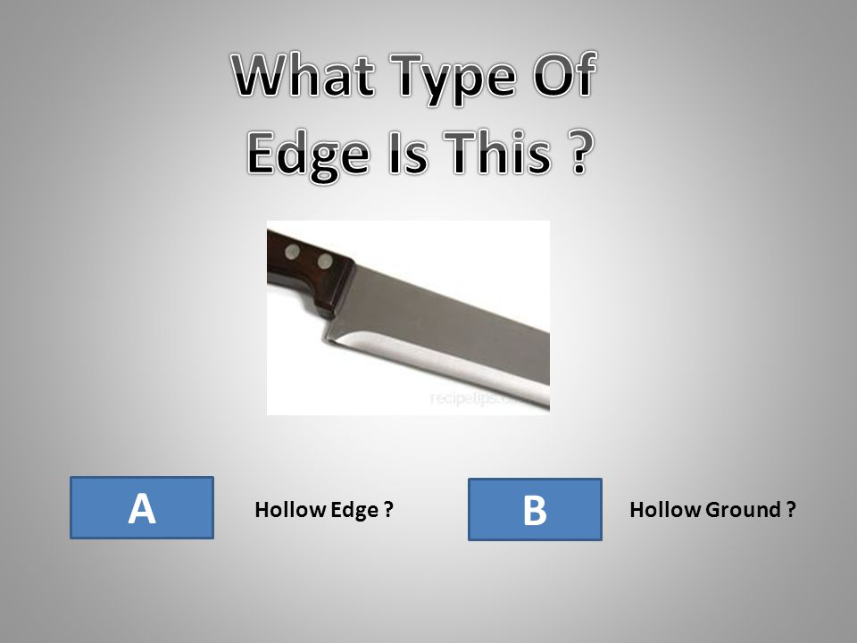 A Hollow Edge B Hollow Ground