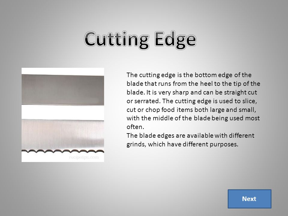 The cutting edge is the bottom edge of the blade that runs from the heel to the tip of the blade.