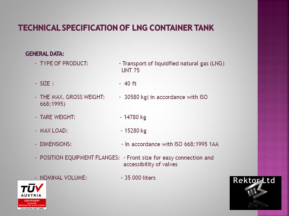 -TYPE OF PRODUCT: - Transport of liquidfied natural gas (LNG) UNT 75 -SIZE : - 40 ft -THE MAX.