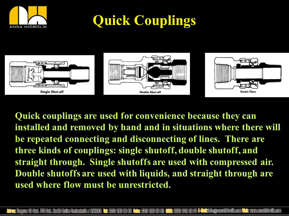 Quick Couplings Quick couplings are used for convenience because they can installed and removed by hand and in situations where there will be repeated