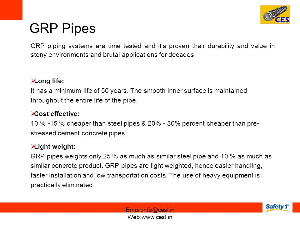 GRP piping systems are time tested and its proven their durability and value in stony environments and brutal applications for decades Long life: It has a minimum life of 50 years.