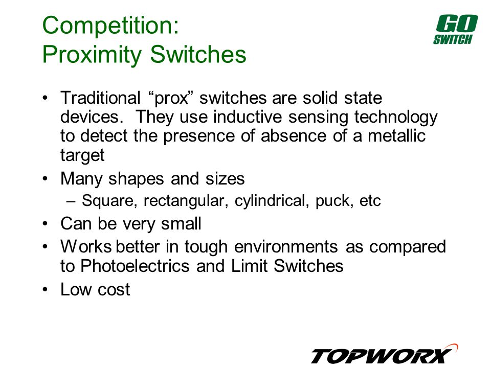 Competition: Proximity Switches Traditional prox switches are solid state devices.