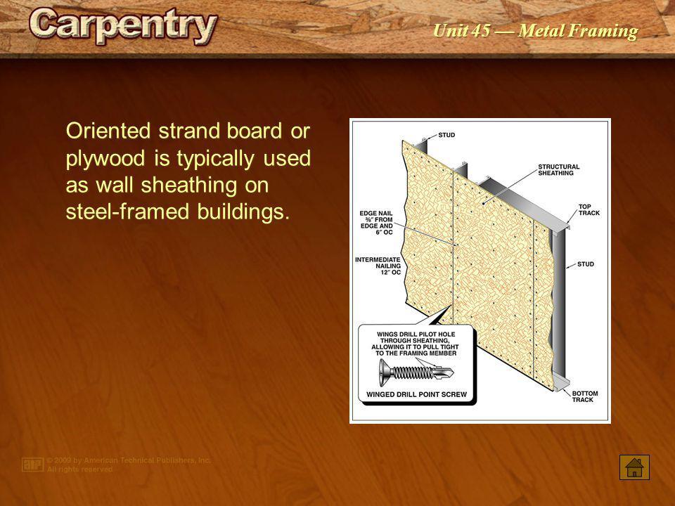 Unit 45 Metal Framing Window and door openings are framed with wood or heavy-gauge steel framing members.