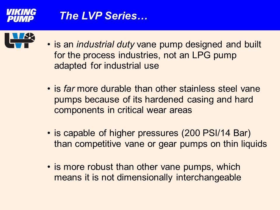 is an industrial duty vane pump designed and built for the process industries, not an LPG pump adapted for industrial use is far more durable than oth