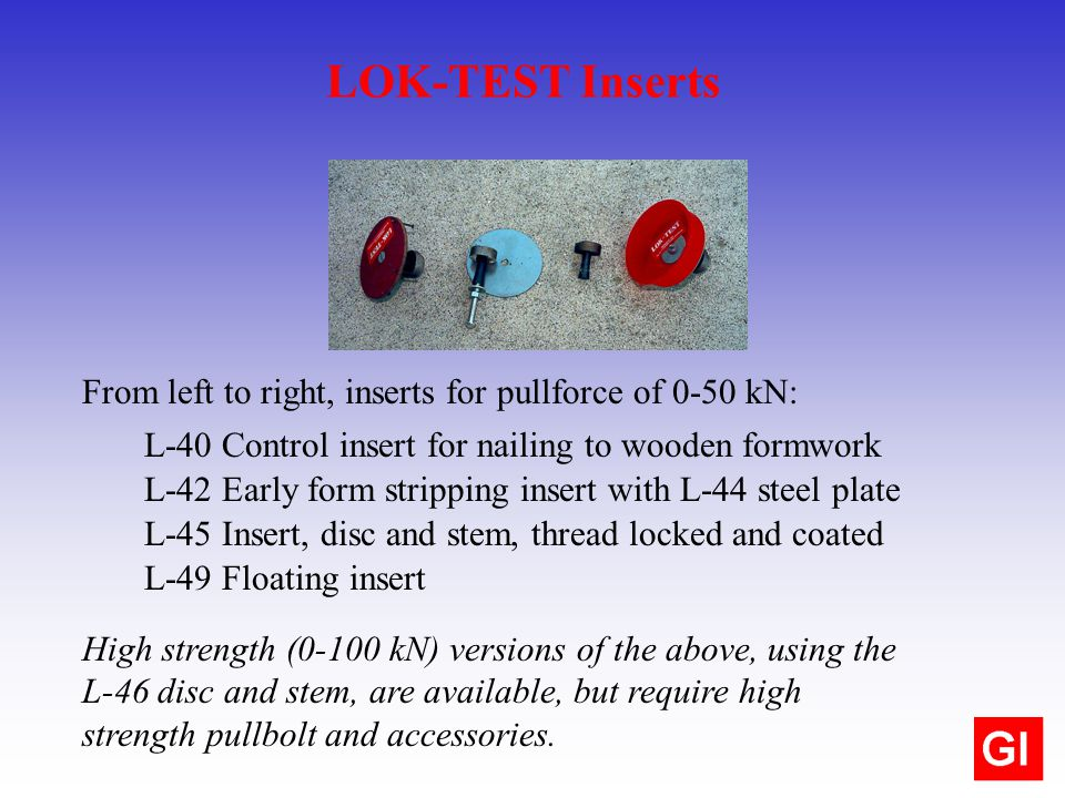 LOK-TEST Inserts From left to right, inserts for pullforce of 0-50 kN: High strength (0-100 kN) versions of the above, using the L-46 disc and stem, a