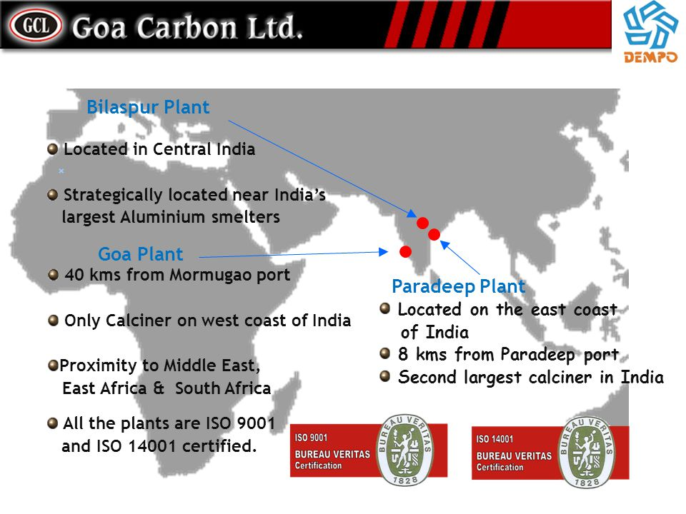 Green Coke The Paradeep & Bilaspur Plants have access to green Petroleum Coke producing Indian refineries Indian green cokes comparable to the best with Low Sulphur & High Real & Apparent Densities The Paradeep & Goa Plants use imported green cokes in their Blends