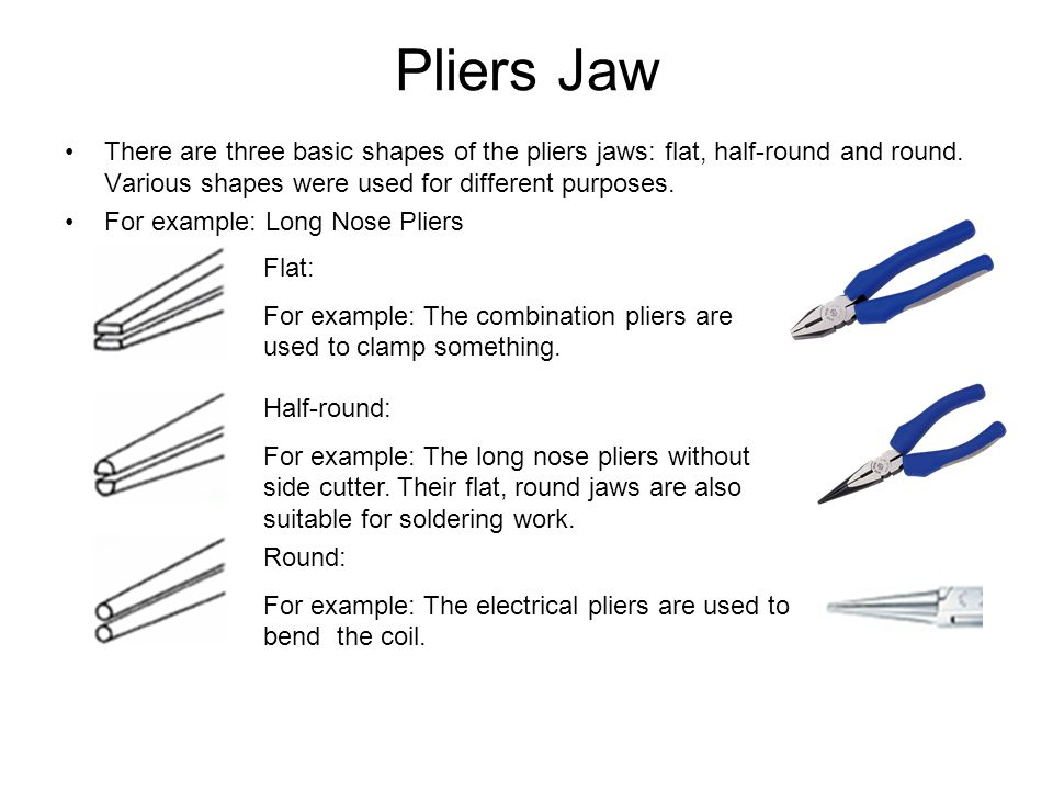 Direction and Position of Cutters In order to cut wire efficiently in different thicknesses and materials, it is important to choose a pair of pliers which have been specifically designed for the job in hand.