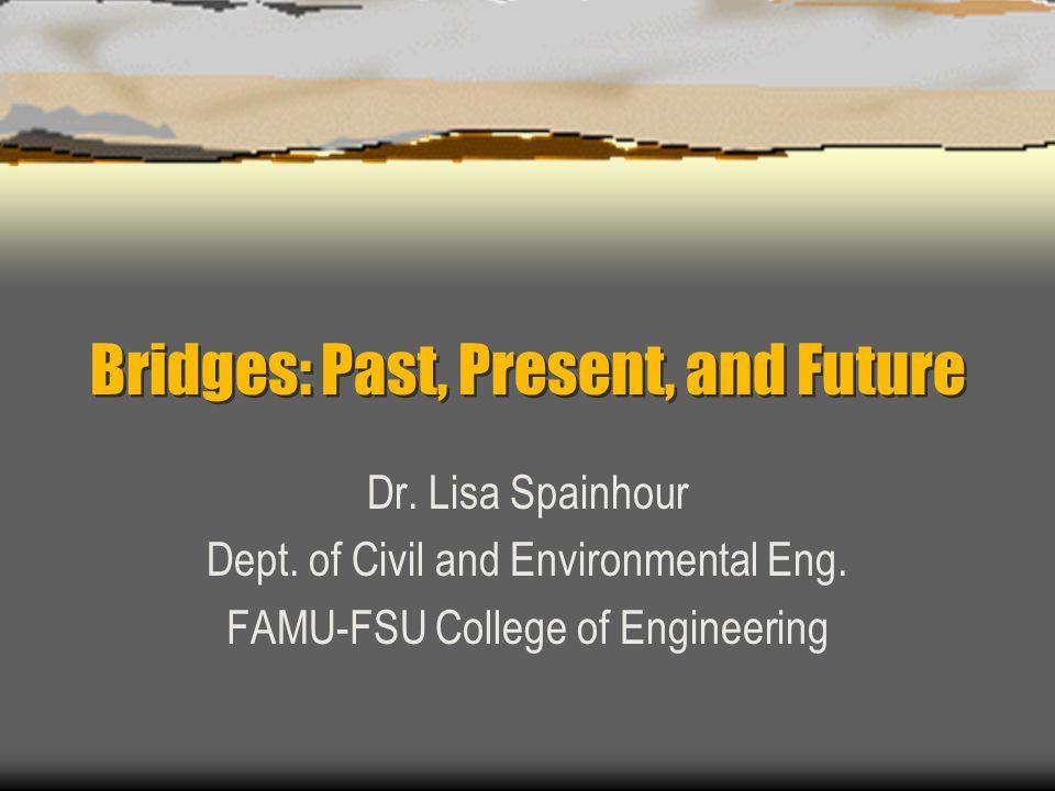 Bridges: Past, Present, and Future Dr.Lisa Spainhour Dept.