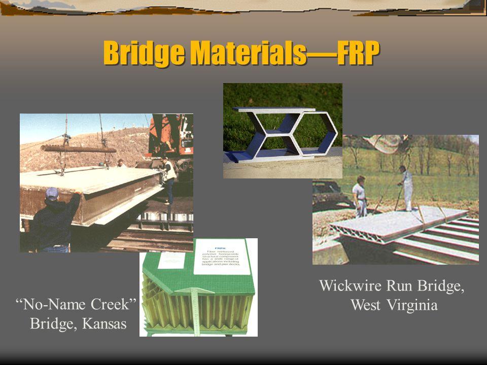 Bridge MaterialsFRP Wickwire Run Bridge, West Virginia No-Name Creek Bridge, Kansas