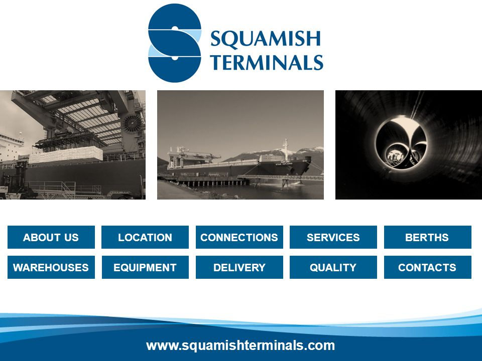LOCATIONBERTHSSERVICESCONNECTIONS CONTACTS DELIVERYWAREHOUSES ABOUT US EQUIPMENT QUALITY www.squamishterminals.com