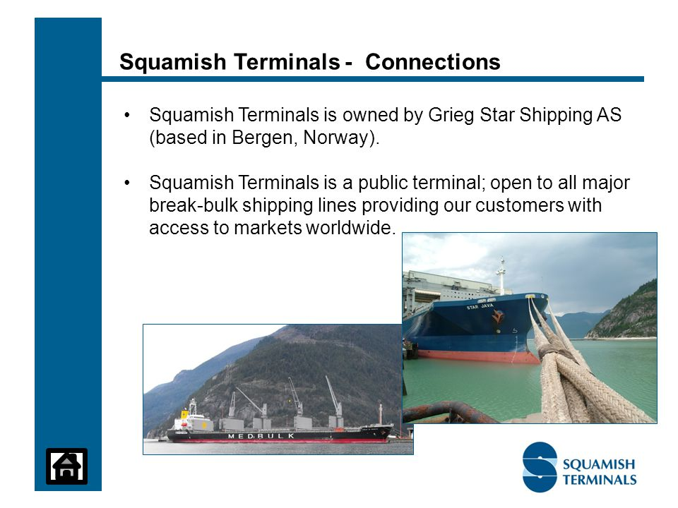Squamish Terminals - Connections Squamish Terminals is owned by Grieg Star Shipping AS (based in Bergen, Norway).