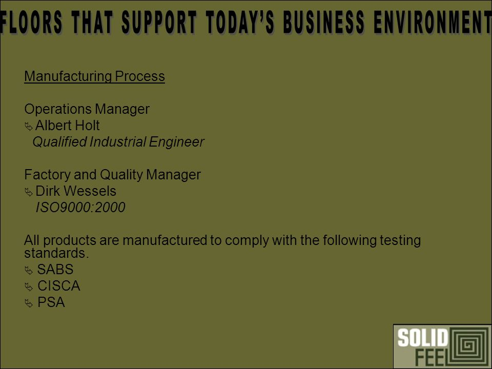 Manufacturing Process Operations Manager Albert Holt Qualified Industrial Engineer Factory and Quality Manager Dirk Wessels ISO9000:2000 All products are manufactured to comply with the following testing standards.