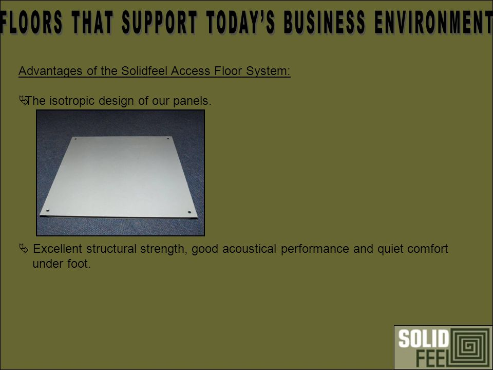 Solidfeel Access Flooring is currently in discussion with the Green Building Council of South Africa to formulate and get a better understanding of our products contribution to the Green Star Rating based on their current pilot product being run.