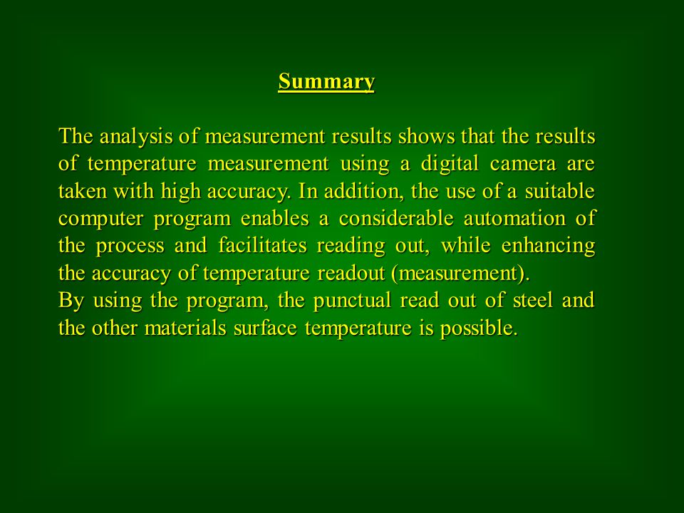 Summary The analysis of measurement results shows that the results of temperature measurement using a digital camera are taken with high accuracy. In