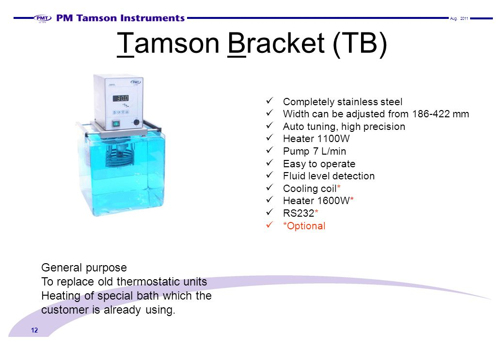 Tamson Bracket (TB) Completely stainless steel Width can be adjusted from 186-422 mm Auto tuning, high precision Heater 1100W Pump 7 L/min Easy to ope
