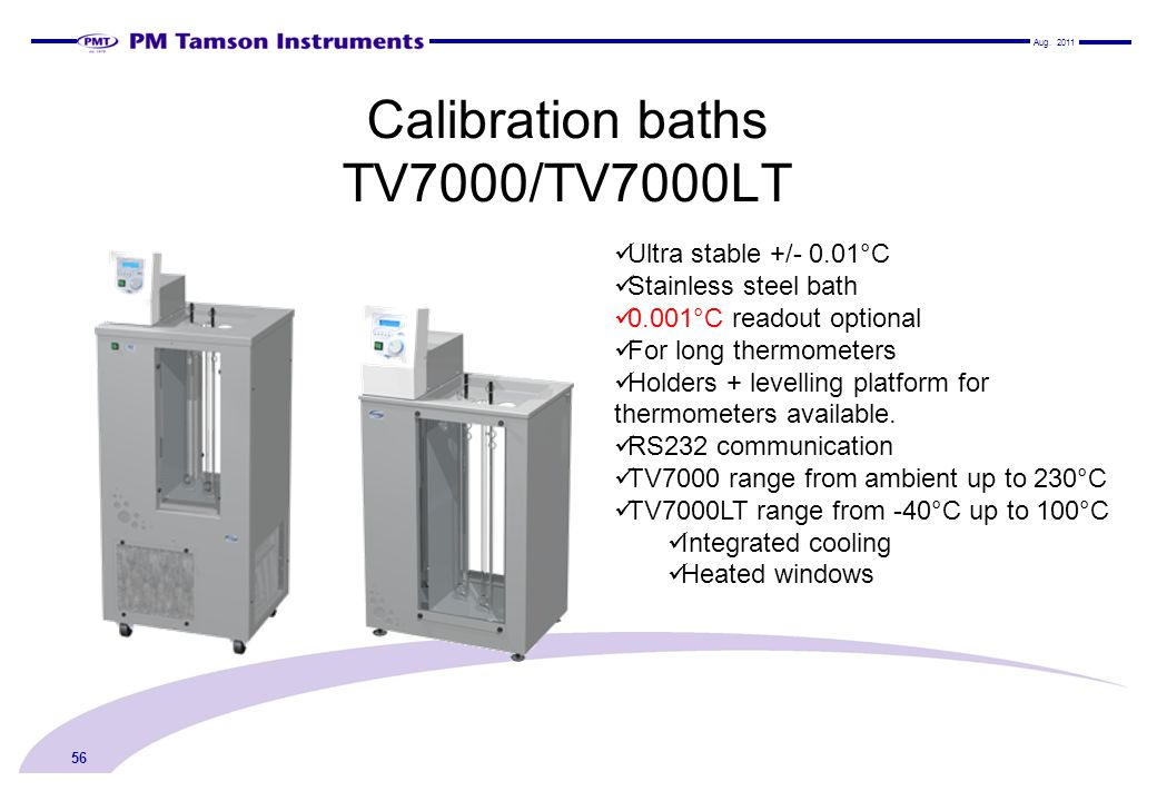 Calibration baths TV7000/TV7000LT 56 Ultra stable +/- 0.01°C Stainless steel bath 0.001°C readout optional For long thermometers Holders + levelling p