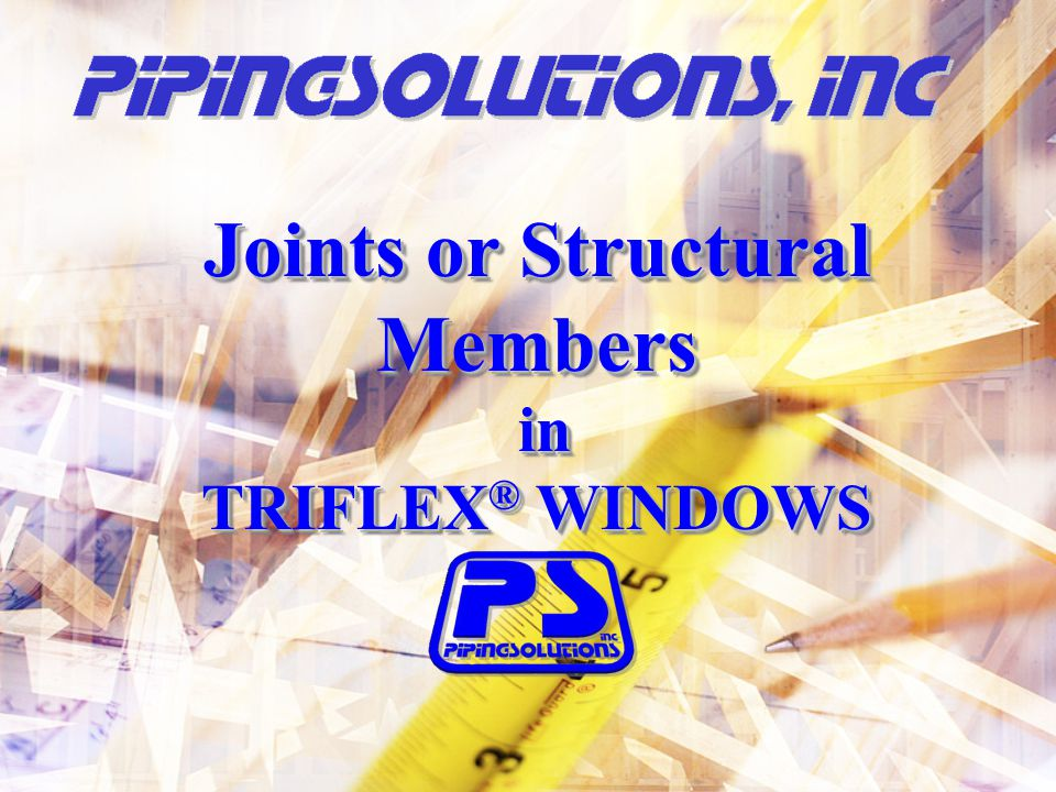 Joints or Structural Members in in TRIFLEX ® WINDOWS Joints or Structural Members in in TRIFLEX ® WINDOWS