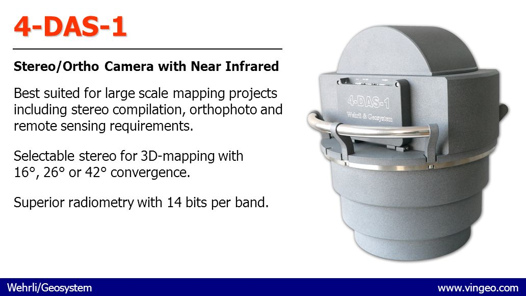 Wehrli/Geosystem www.vingeo.com 4-DAS-1 Stereo/Ortho Camera with Near Infrared Best suited for large scale mapping projects including stereo compilati