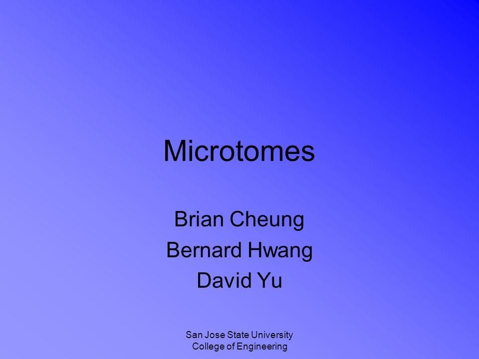 San Jose State University College of Engineering Microtomes Brian Cheung Bernard Hwang David Yu