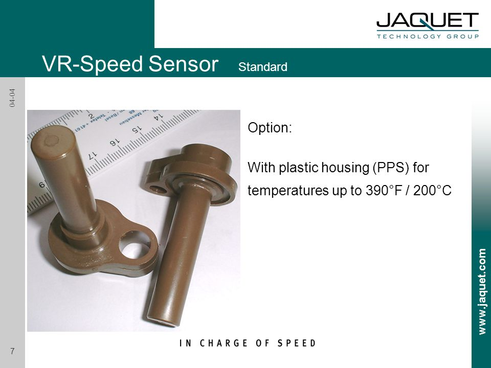 www.jaquet.com 7 04-04 Option: With plastic housing (PPS) for temperatures up to 390°F / 200°C VR-Speed Sensor Standard
