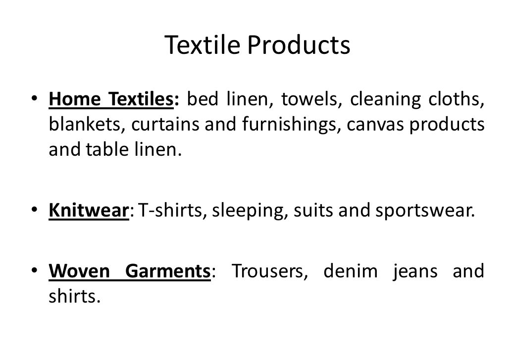 Textile Products Home Textiles: bed linen, towels, cleaning cloths, blankets, curtains and furnishings, canvas products and table linen.