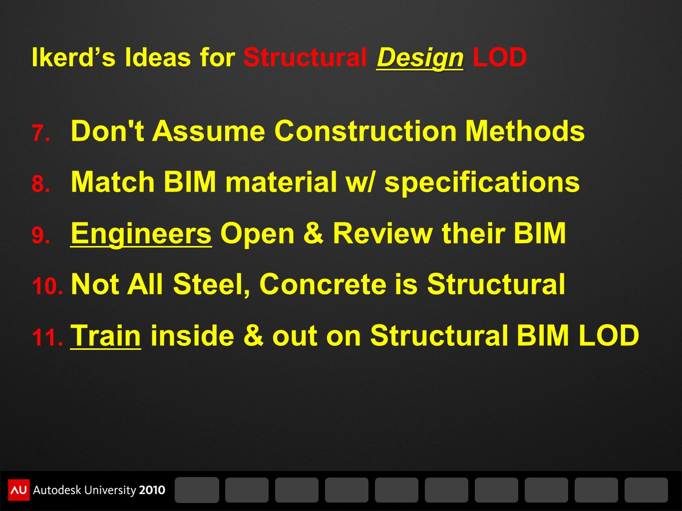 Design Ikerds Ideas for Structural Design LOD 7. Don't Assume Construction Methods 8. Match BIM material w/ specifications 9. Engineers Open & Review