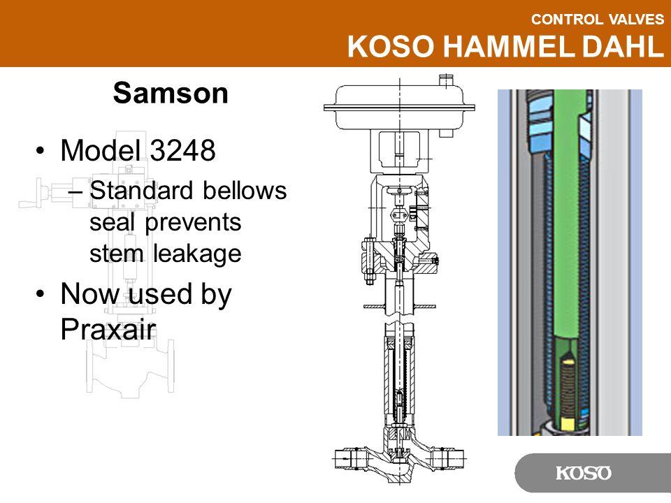 CONTROL VALVES KOSO HAMMEL DAHL Samson Model 3248 –Standard bellows seal prevents stem leakage Now used by Praxair