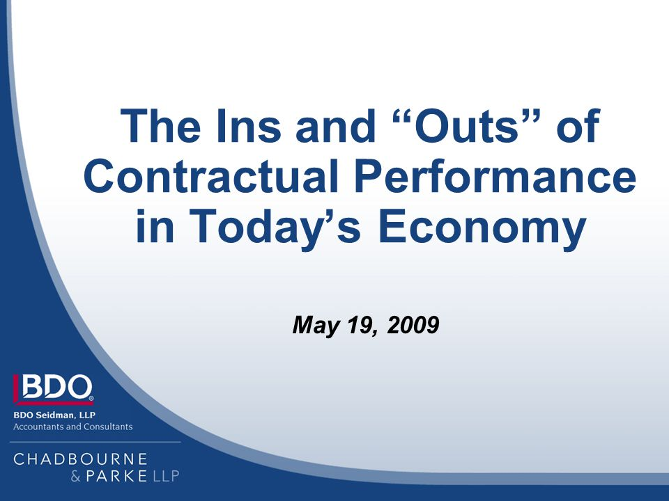 The Ins and Outs of Contractual Performance in Todays Economy May 19, 2009