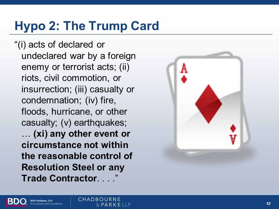 12 Hypo 2: The Trump Card (i) acts of declared or undeclared war by a foreign enemy or terrorist acts; (ii) riots, civil commotion, or insurrection; (