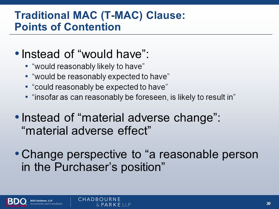 30 Traditional MAC (T-MAC) Clause: Points of Contention Instead of would have: would reasonably likely to have would be reasonably expected to have co