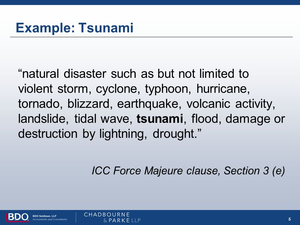 5 Example: Tsunami natural disaster such as but not limited to violent storm, cyclone, typhoon, hurricane, tornado, blizzard, earthquake, volcanic act