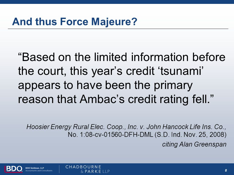 8 And thus Force Majeure? Based on the limited information before the court, this years credit tsunami appears to have been the primary reason that Am