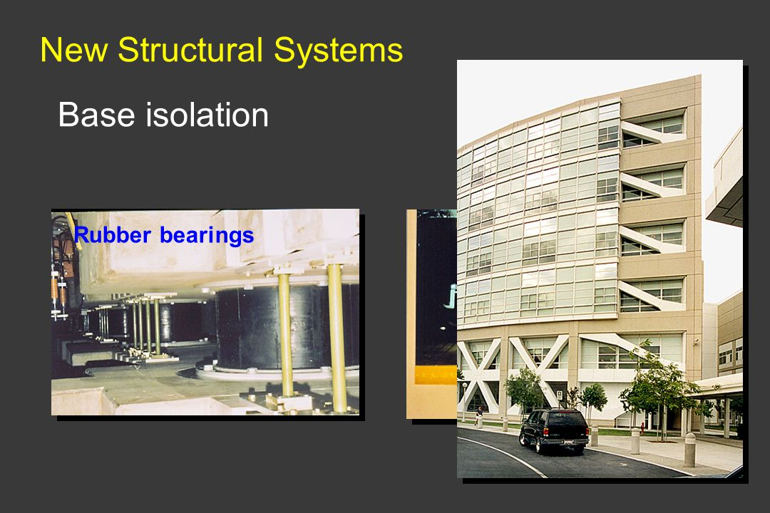 New Structural Systems Base isolation Rubber bearings