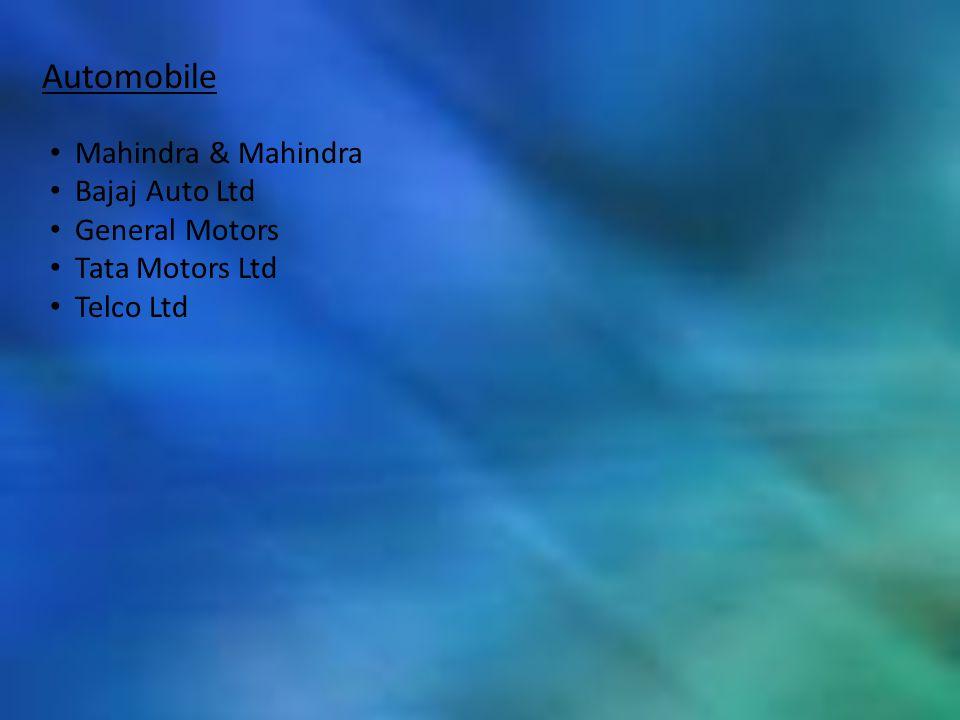 Automobile Mahindra & Mahindra Bajaj Auto Ltd General Motors Tata Motors Ltd Telco Ltd