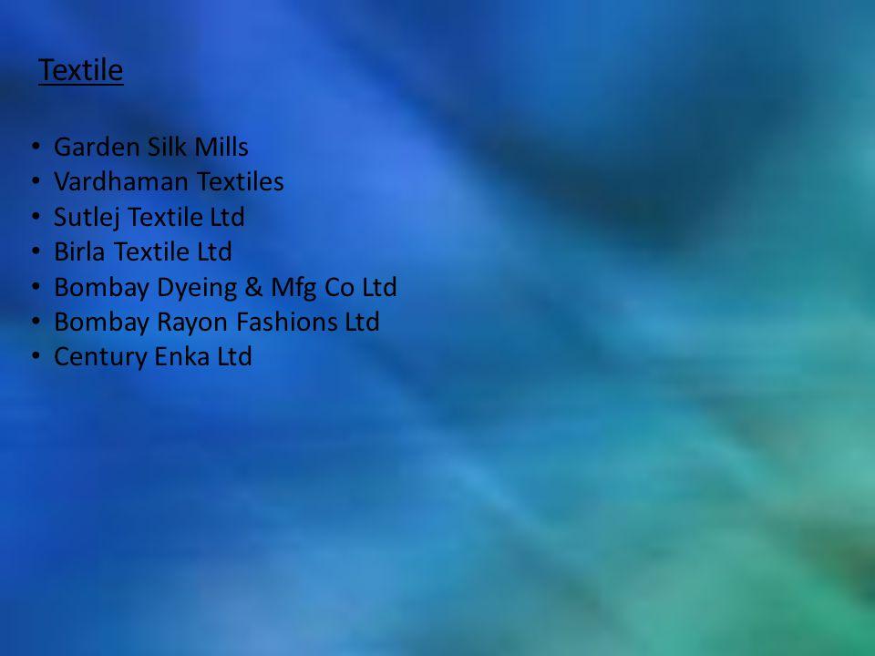 Textile Garden Silk Mills Vardhaman Textiles Sutlej Textile Ltd Birla Textile Ltd Bombay Dyeing & Mfg Co Ltd Bombay Rayon Fashions Ltd Century Enka Lt