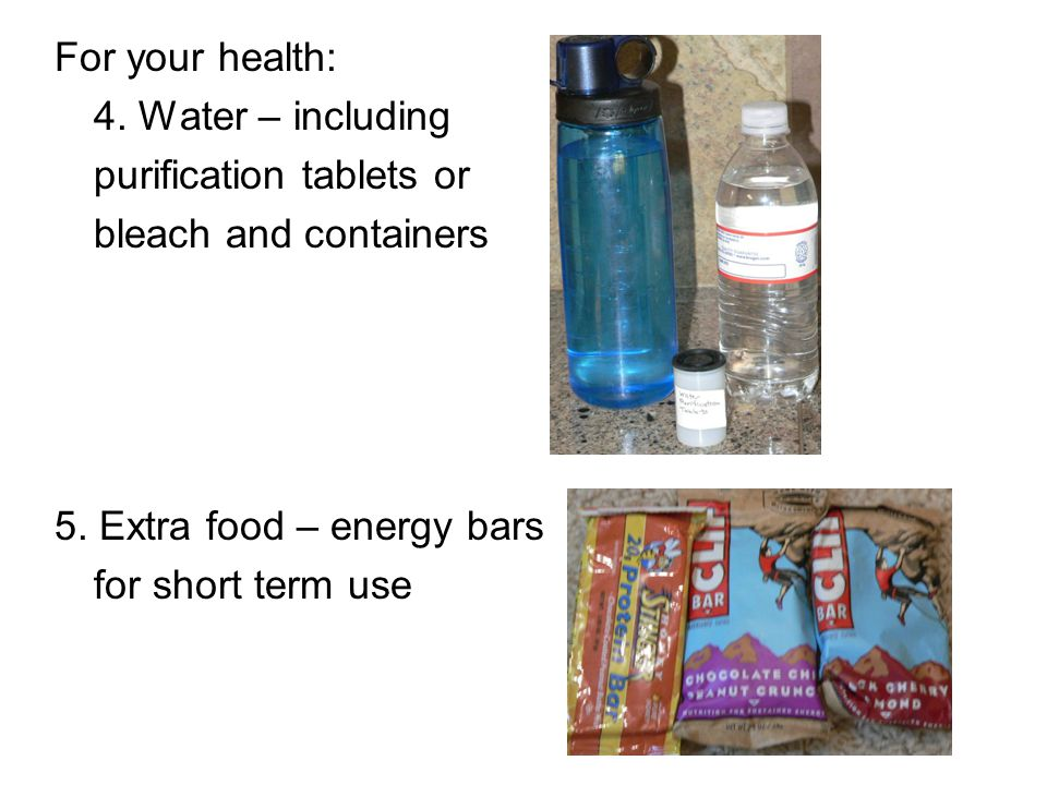 For your health: 4.Water – including purification tablets or bleach and containers 5.