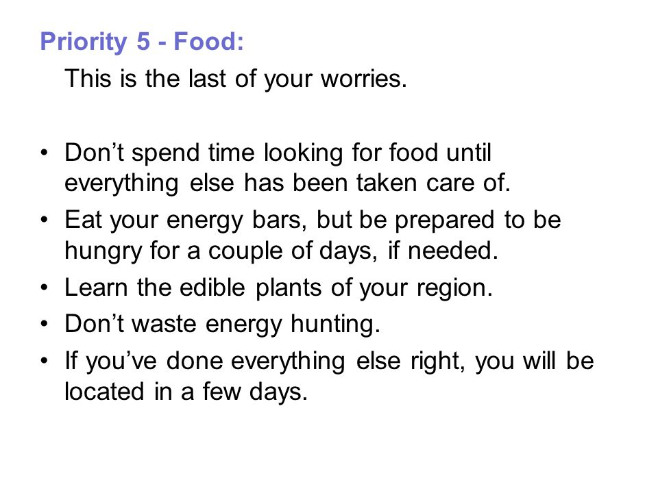 Priority 5 - Food: This is the last of your worries.