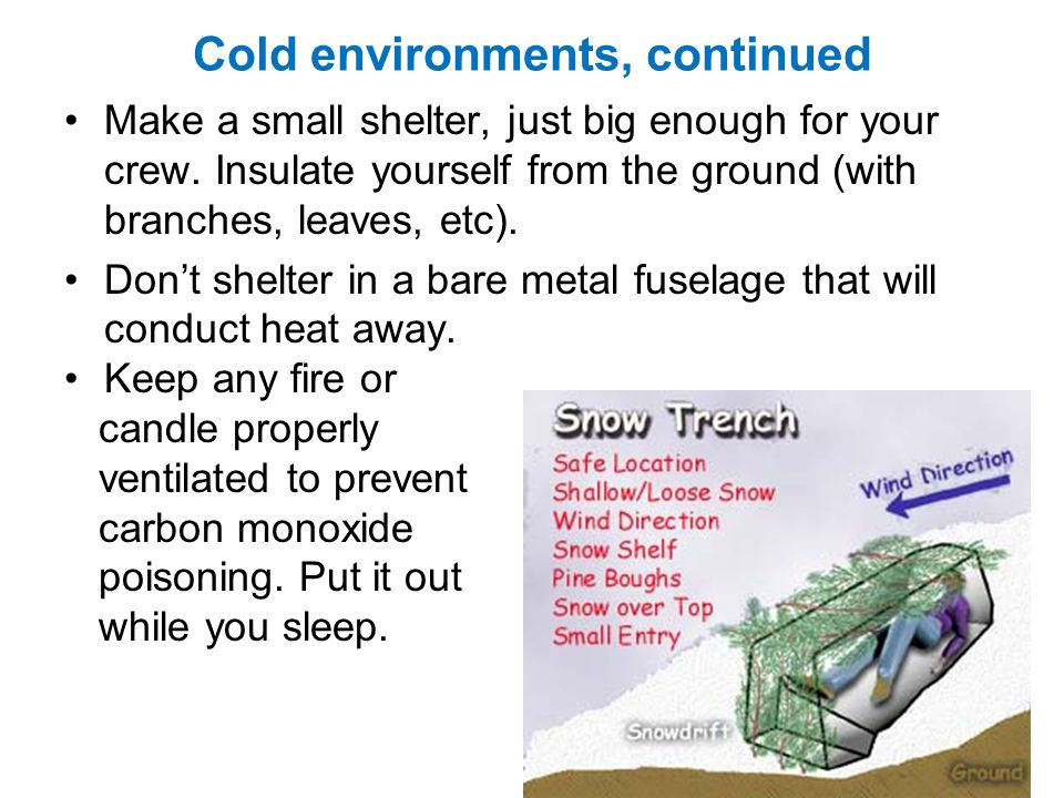 Cold environments, continued Make a small shelter, just big enough for your crew.
