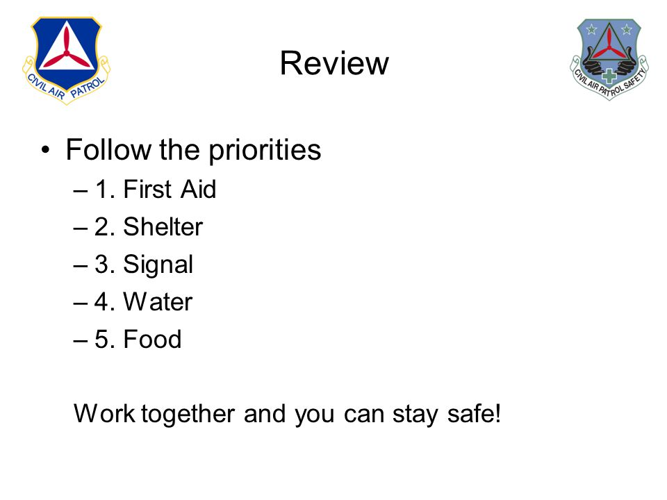 Review Follow the priorities –1. First Aid –2. Shelter –3.