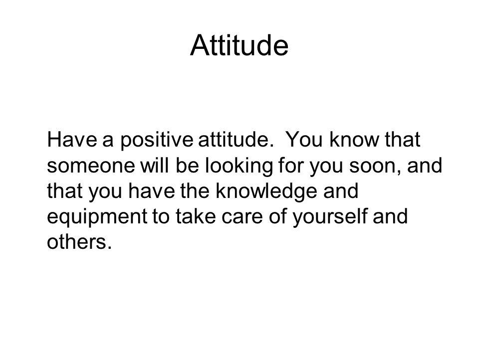 Attitude Have a positive attitude.