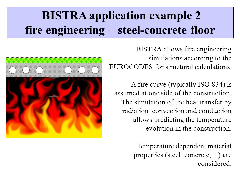 BISTRA application example 2 fire engineering – steel-concrete floor BISTRA allows fire engineering simulations according to the EUROCODES for structu