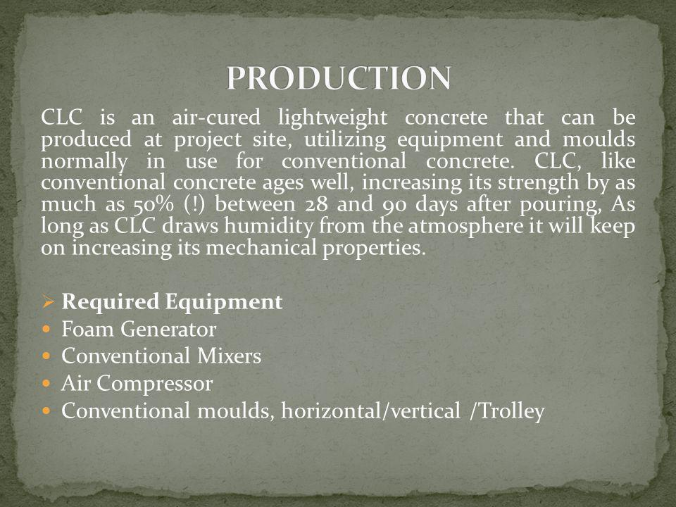 CLC is an air-cured lightweight concrete that can be produced at project site, utilizing equipment and moulds normally in use for conventional concrete.