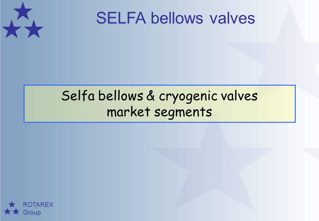 ROTAREX Group SELFA bellows valves 2 Valves for pure, high purity and UHP gases and nuclear applications