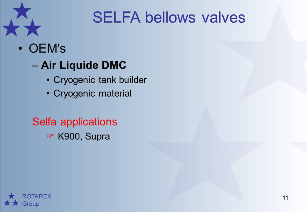 ROTAREX Group SELFA bellows valves 11 OEM's –Air Liquide DMC Cryogenic tank builder Cryogenic material Selfa applications K900, Supra