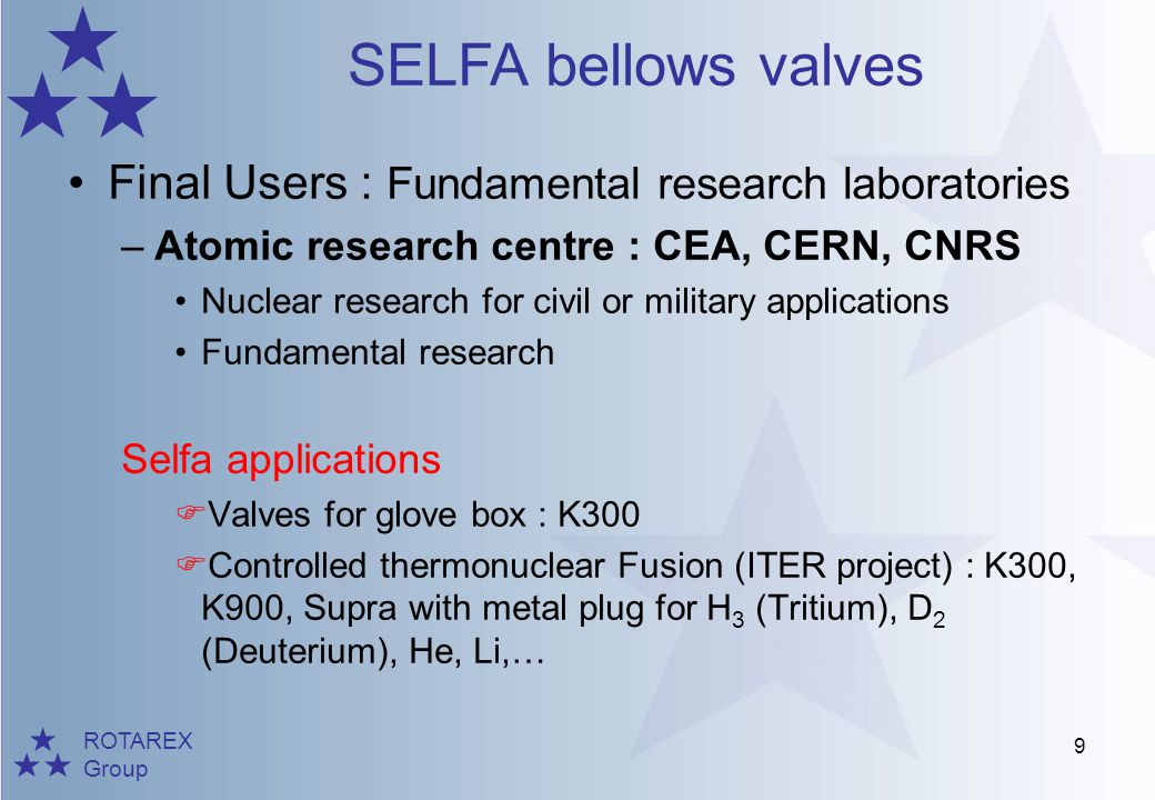 ROTAREX Group SELFA bellows valves 10 OEM s –Gardner Cryogenic tanks and trailers builder Cryogenic equipment Selfa applications Valves for liquid Helium and Hydrogen : Supra Special stuffing box and cast body valves