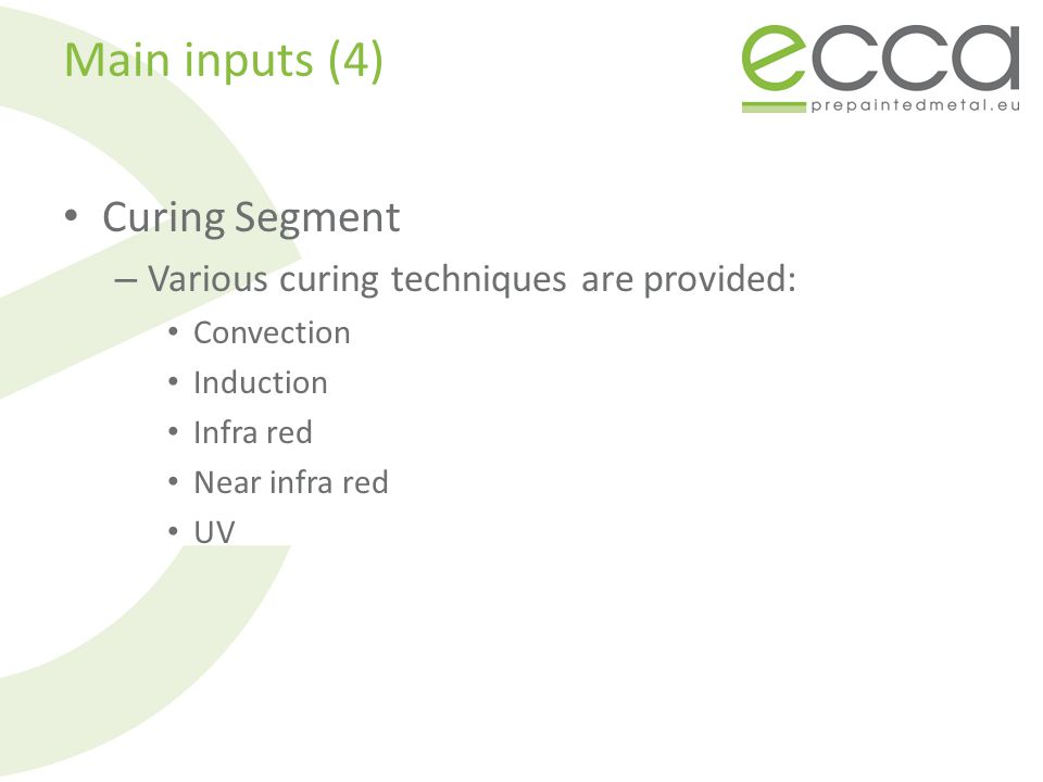 Main inputs (4) Curing Segment – Various curing techniques are provided: Convection Induction Infra red Near infra red UV