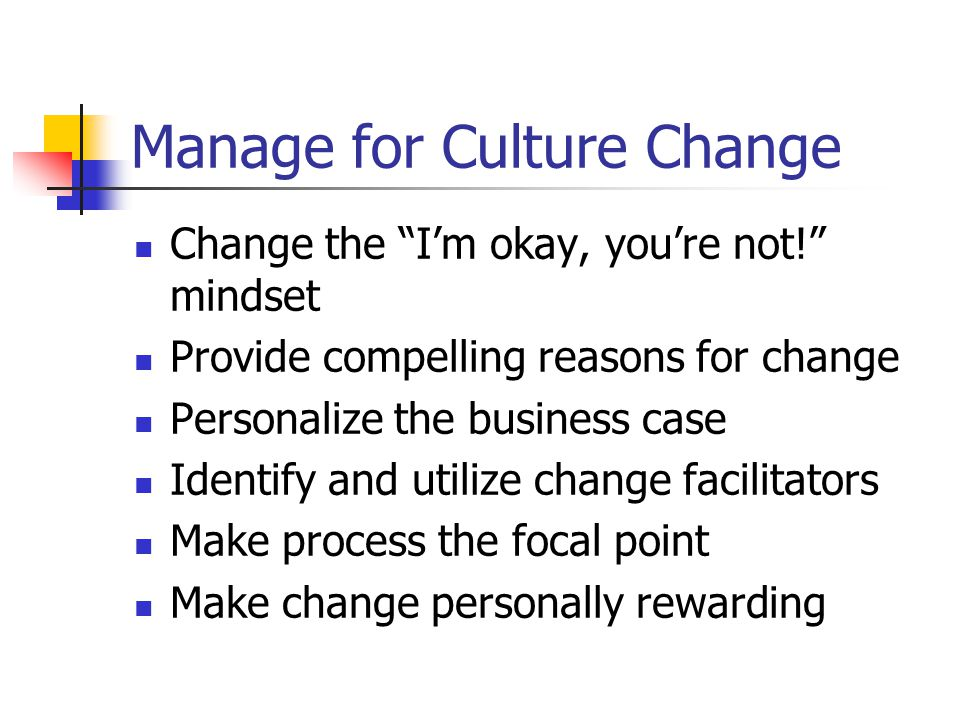 Manage for Culture Change Change the Im okay, youre not.