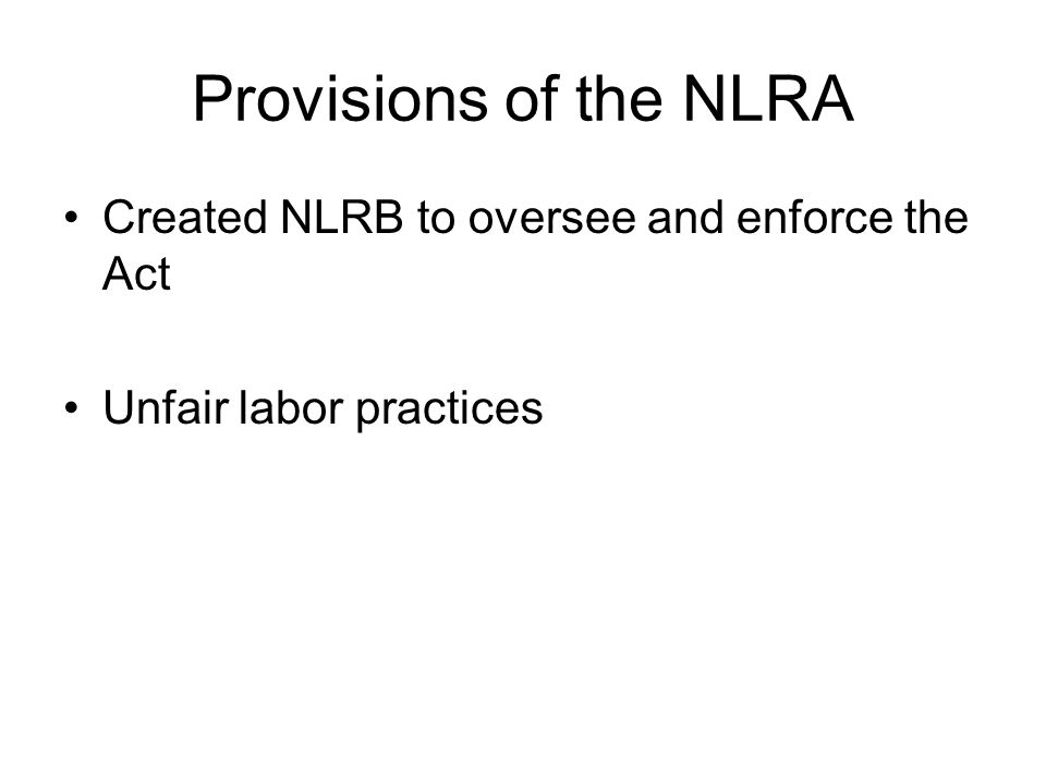 Provisions of the NLRA Created NLRB to oversee and enforce the Act Unfair labor practices