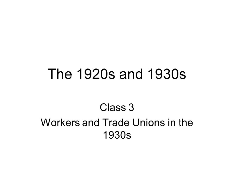 The 1920s and 1930s Class 3 Workers and Trade Unions in the 1930s